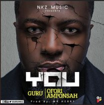 Guru ft. Ofori Amponsah – You (Prod. By Mr. Herry)
