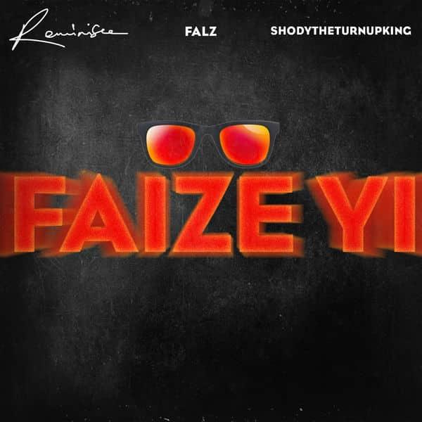 Reminisce ft. Falz & ShodyTheTurnUpKing – Faize Yi