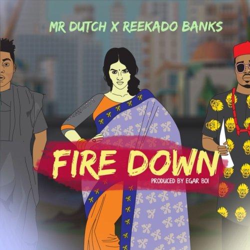 [Music] Mr Dutch ft. Reekado Banks – Fire Down MP3