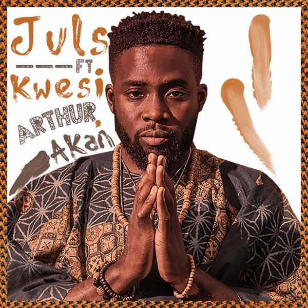 [Music] Juls ft. Kwesi Arthur & Akan – Saa Ara MP3