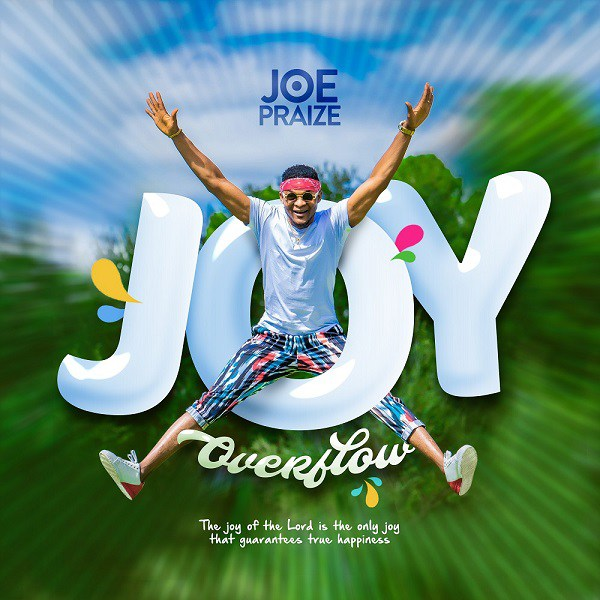 Joe Praize – Joy Overflow