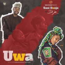 Sani Danja ft. Di'ja – Uwa (Mother)