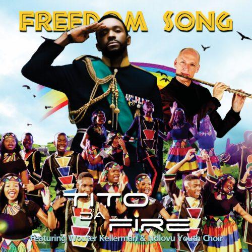 Tito Da.Fire ft. Wouter Kellerman & Ndlovu Youth Choir – Freedom Song Artwork