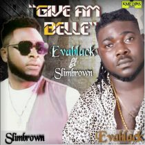 Evablack ft. Slimbrown – Give Am Belle