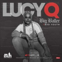Lucy Q – Big Baller + Bad Youth (Prod. By Nameless)