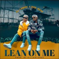 Dice Ailes & DJ Yankee – Lean On Me (Prod. By Killertunes)