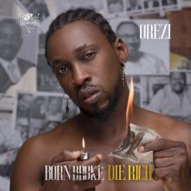Orezi – Born Broke Die Rich