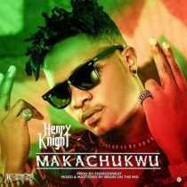 Henry Knight – Makachukwu (Prod. by TeeMode)