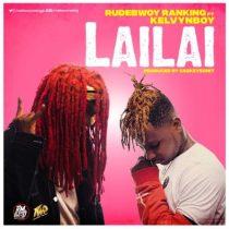 Rudebwoy Ranking ft. Kelvynboy – Lai Lai (Prod. by CaskeysOnIt)