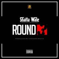 Shatta Wale – Round 3 (Prod. by Chensee Beatz)