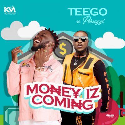 Teego ft. Peruzzi – Money Iz Coming