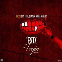 Rexxie ft. Zlatan, Teni & Naira Marley – Foti Foyin