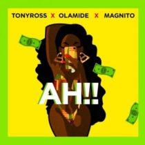 Tony Ross ft. Olamide & Magnito – Ah!!