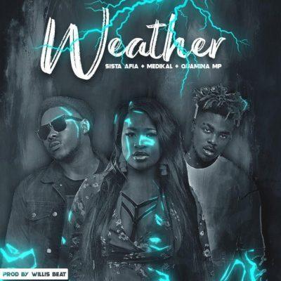 Sista Afia ft. Medikal & Qwamina MP – Weather (Prod. by Willisbeats)