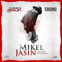 Chinko Ekun ft. Crowd Kontroller – Mikel Jasin