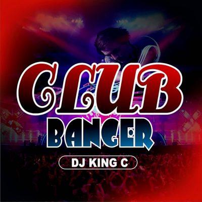 [Mixtape] DJ King C - Club Banger Mix