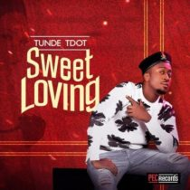 Tunde Tdot (Styl-Plus) – Sweet Loving (Prod. Killertunes)