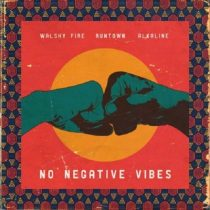 Walshy Fire ft. Runtown & Alkaline – No Negative Vibes