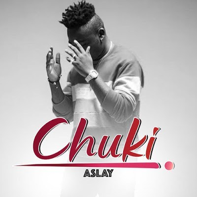 [Music & Video] Aslay – Chuki