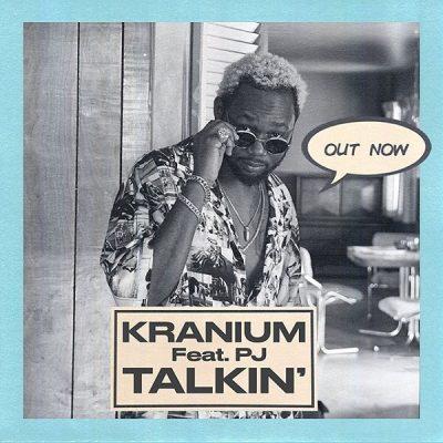 Kranium ft. PJ – Talkin'