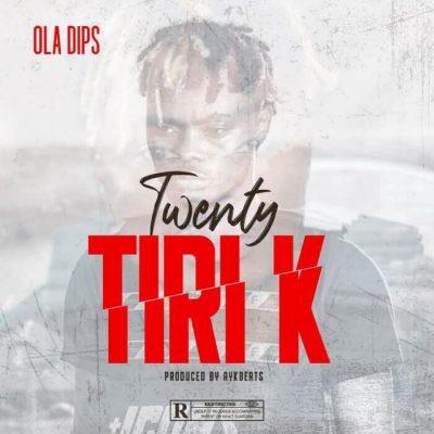 Oladips – Twenty Tiri K