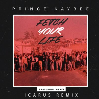 Prince Kaybee ft. Msaki – Fetch Your Life (Icarus Remix)