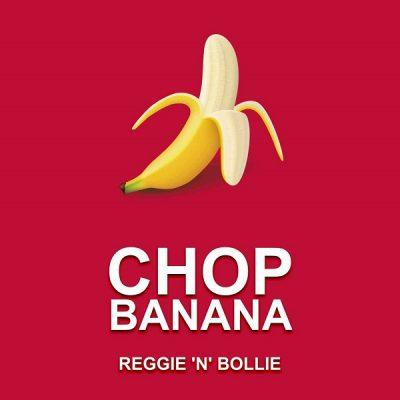Reggie N Bollie – Chop Banana