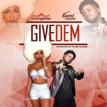 AK Songstress ft. Kuami Eugene – Give Dem