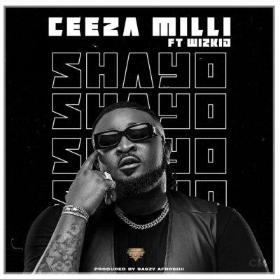 Ceeza Milli ft. Wizkid – Shayo