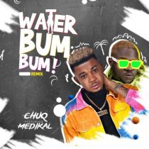 Chuq ft. Medikal – Water Bum Bum (Remix)