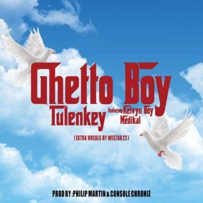 Tulenkey ft. Kelvyn Boy & Medikal – Ghetto Boy