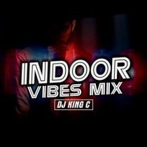 [Mixtape] DJ King C - Indoor Vibes Mix