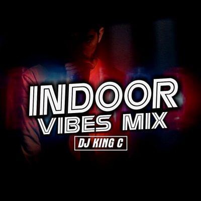 [Mixtape] DJ King C - Indoor Vibes Mix