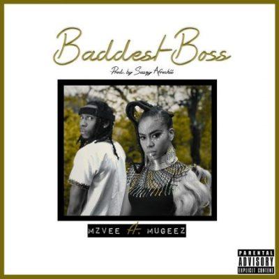 Mzvee ft. Mugeez – Baddest Boss