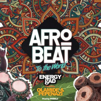 Energy Gad (Do2dtun) ft. Olamide & Pepenazi – Afrobeat To The World