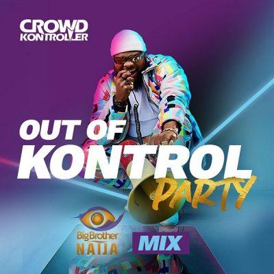 Crowd Kontroller – Out Of Kontrol Party Mix (BBNaija 2020)