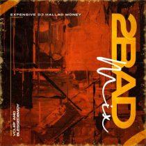 DJ Hallad - 2BAD Mixtape (feat. Blessedbwoy & Vclef)
