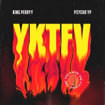 King Perryy ft. PsychoYP – YKTFV (You Know the Fvcking Vibe)