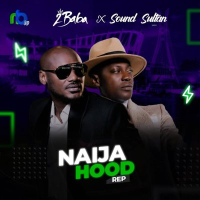 Sound Sultan ft. 2baba – Naija Hood Rep