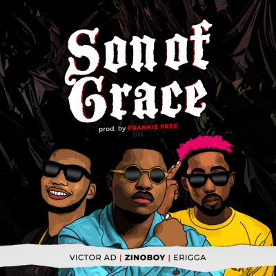 Zinoboy ft. Erigga & Victor AD – Son Of Grace