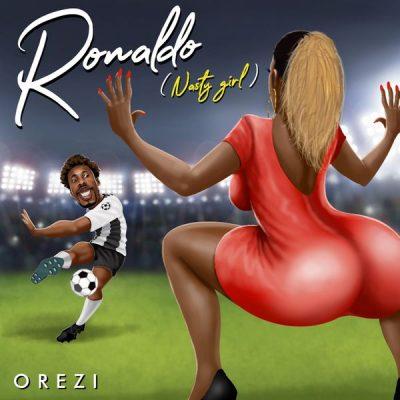 Orezi – Ronaldo (Nasty Girl)