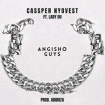 Cassper Nyovest ft. Lady Du – Angisho Guys