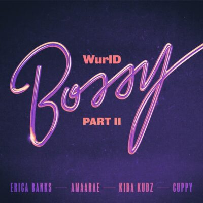 WurlD ft. Kida Kudz, Cuppy, Amaarae, Erica Banks – Bossy (Remix)