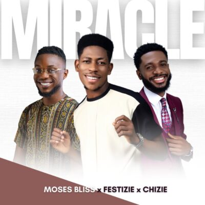 Moses Bliss  ft. Festizie, Chizie – Miracle