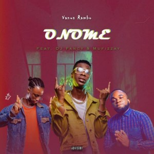 Vanus Rambo - Onome ft DJ Fancy & Mofizzay