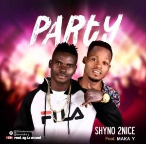 Shyno 2nice – Party ft Maka Y (Prod. By DJ Wizard)