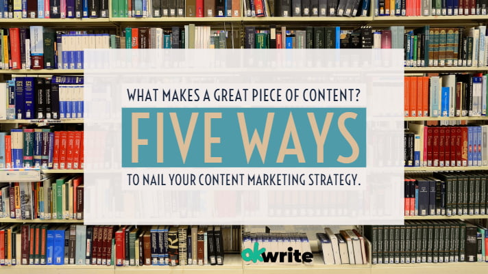 _What Makes a Great Piece of Content_ Five Ways to Nail Your Content Marketing Strategy.