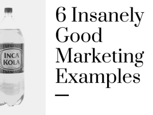 Six Insanely Good Marketing Examples
