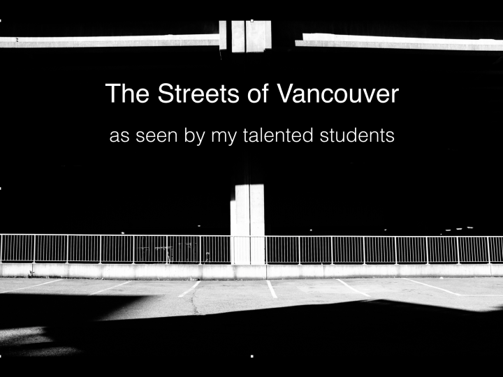 The Streets of Vancouver as seen by workshop participants