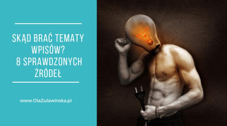 Skąd brać tematy wpisów? 8 sprawdzonych źródeł - OlaZulawinska.pl